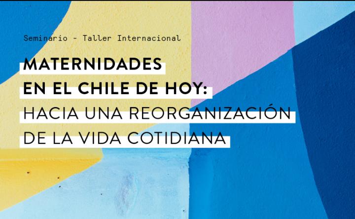 """Seminario – Taller Internacional: """"Maternidades en el Chile de Hoy: hacia una reorganización de la vida cotidiana"""""""